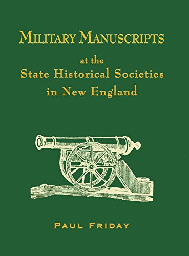 Military Manuscripts at the State Historical Societies in New England: Paul Friday