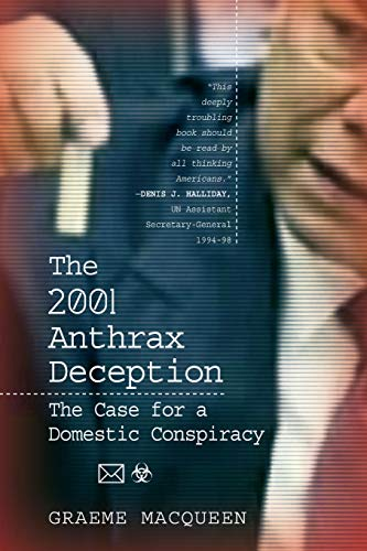 The 2001 Anthrax Deception: The Case for a Domestic Conspiracy: Graeme MacQueen