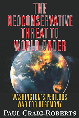 The Neoconservative Threat to World Order: Washington's Perilous War for Hegemony: Roberts, Dr...