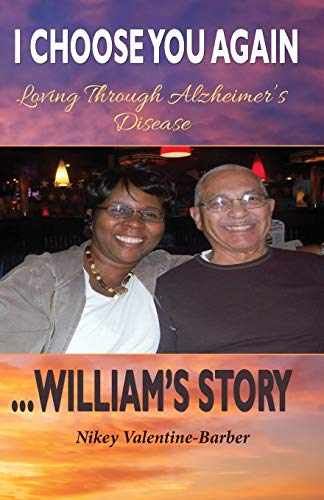 9780986079085: I Choose You Again, Loving Through Alzheimer's Disease... William's Story