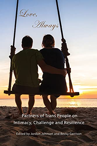 9780986084409: Love, Always: Partners of Trans People on Intimacy, Challenge and Resilience