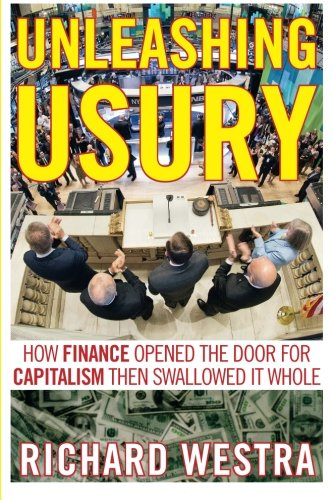 9780986085338: Unleashing Usury: How Finance Opened the Door to Capitalism Then Swallowed It Whole