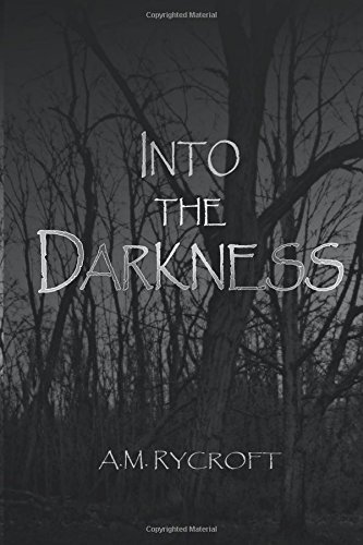 Into the Darkness: Rycroft, A.M.