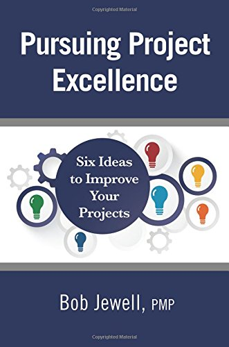 9780986089404: Pursuing Project Excellence: Six Ideas to Improve Your Projects