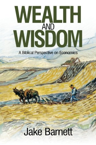 9780986091803: Wealth and Wisdom: A Biblical Perspective on Economics