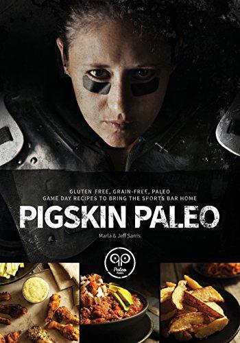 9780986098703: Pigskin Paleo: Gluten-Free, Grain-Free, Paleo Game Day Recipes to Bring the Sports Bar Home