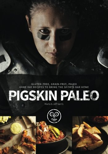 9780986098710: Pigskin Paleo: Gluten-Free, Grain-Free, Paleo Game Day Recipes to Bring the Sports Bar Home