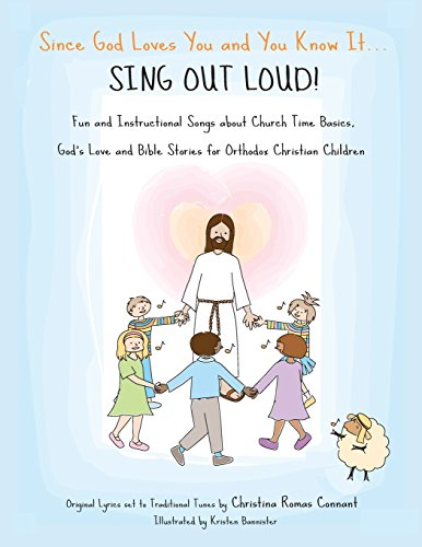 9780986099205: Since God Loves You and You Know It...Sing Out Loud: Fun and Instructional Songs about Church Time Basics, God's Love and Bible Stories for Orthodox Christians