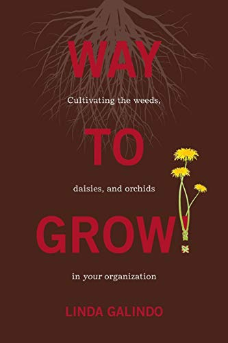 9780986099779: Way To Grow!: Cultivating the Weeds, Daisies, and Orchids in Your Organization