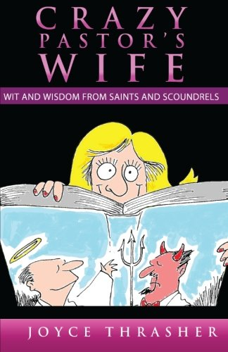 9780986102509: A CRAZY PASTOR'S WIFE: Wit and Wisdom from Saints and Scoundrels (The Crazy Pastors Wife) (Volume 1)