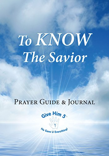 """To KNOW The Savior"""" Prayer Guide and Journal: Michelle Gelineau"""