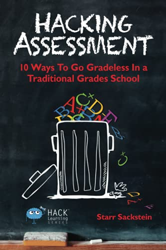 9780986104916: Hacking Assessment: 10 Ways to Go Gradeless in a Traditional Grades School (Hack Learning Series) (Volume 3)