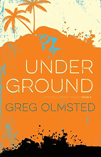 Under Ground: A Strong Current Trilogy Book 2: Olmsted, Gregory Kim