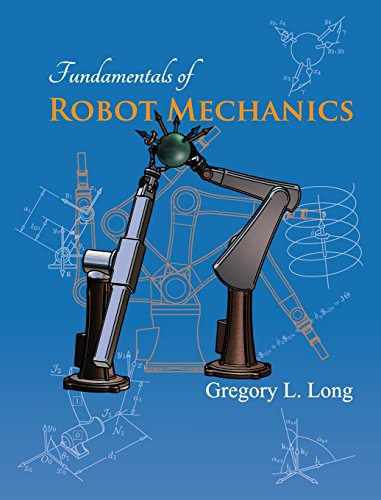 Fundamentals of Robot Mechanics: Gregory L. Long