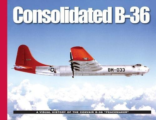 9780986112720: Consolidated B-36: A Visual History of the Convair B-36