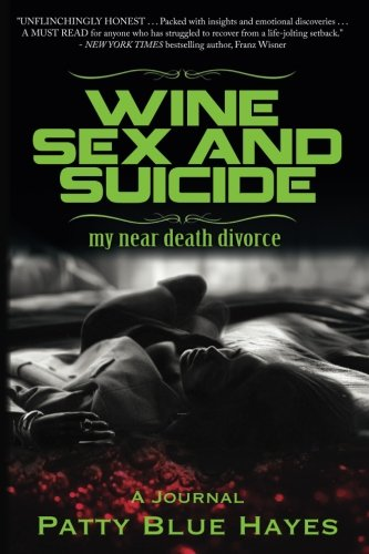 9780986113772: Wine Sex and Suicide my near death divorce