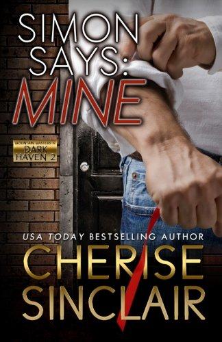 Simon Says: Mine (Mountain Masters & Dark Haven) (Volume 2): Cherise Sinclair