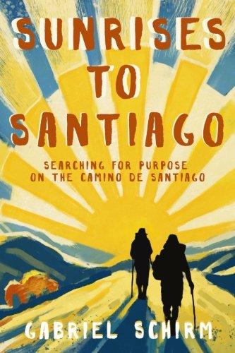 9780986122415: Sunrises to Santiago: Searching for Purpose on the Camino de Santiago