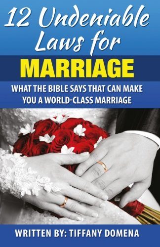 9780986124341: 12 Undeniable Laws For Marriage: What The Bible Says That Can Make You A World-Class Marriage