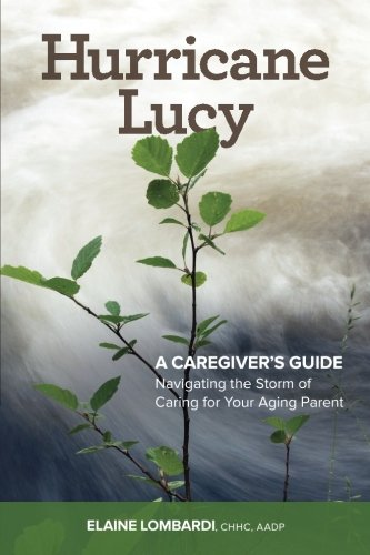 9780986128707: Hurricane Lucy A Caregiver's Guide: Navigating the Storm of Caring for Your Aging Parent