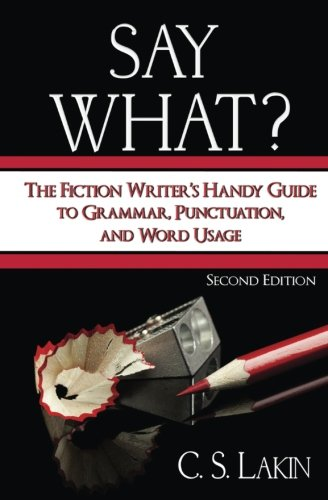 9780986134708: Say What?: The Fiction Writer's Handy Guide to Grammar, Punctuation, and Word Usage