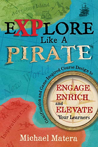 9780986155505: Explore Like a PIRATE: Gamification and Game-Inspired Course Design to Engage, Enrich and Elevate Your Learners