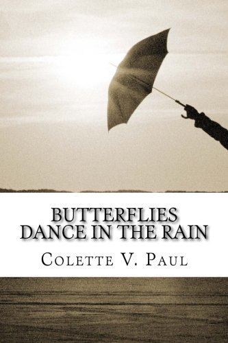 9780986160714: Butterflies Dance in the Rain: A Collection of Poetry and Prose