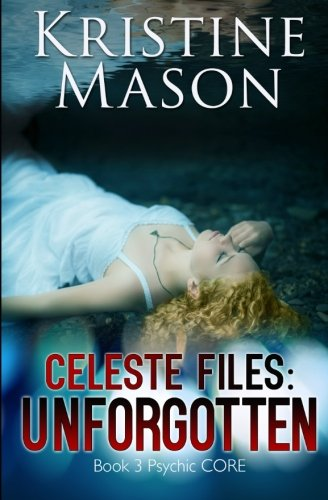 9780986161735: Celeste Files: Unforgotten: Book 3 Psychic C.O.R.E.