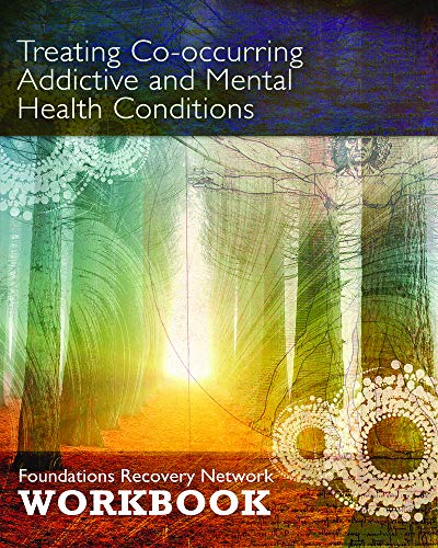 9780986164507: Treating Co-Occurring Addictive and Mental Health Conditions: Foundations Recovery Network Workbook
