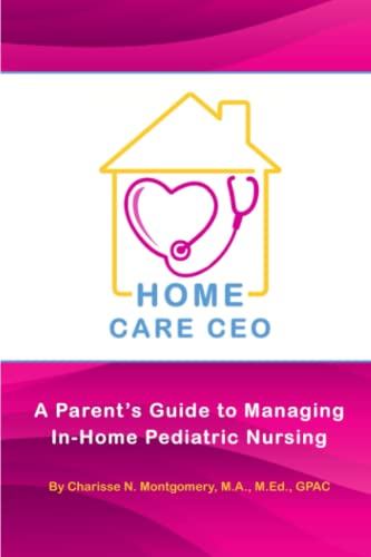 9780986176104: Home Care CEO: A Parent's Guide to Managing In-home Pediatric Nursing