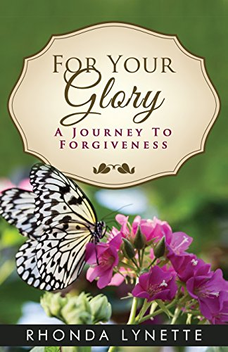 9780986181825: For Your Glory, A Journey To Forgiveness