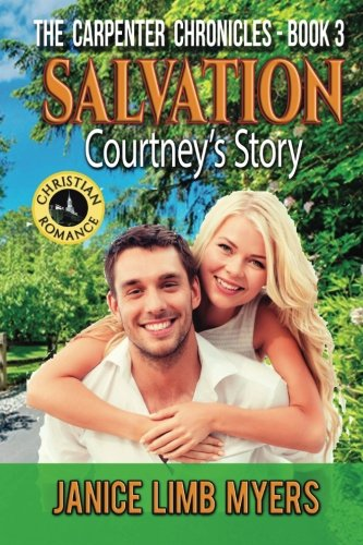 Salvation - Courtney's Story: A Christian Romance: The Carpenter Chronicles - Book Three (...