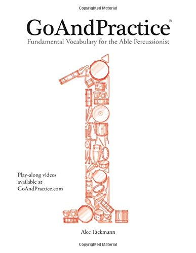 GoAndPractice: Fundamental Vocabulary for the Able Percussionist (Volume 1): Alec Tackmann