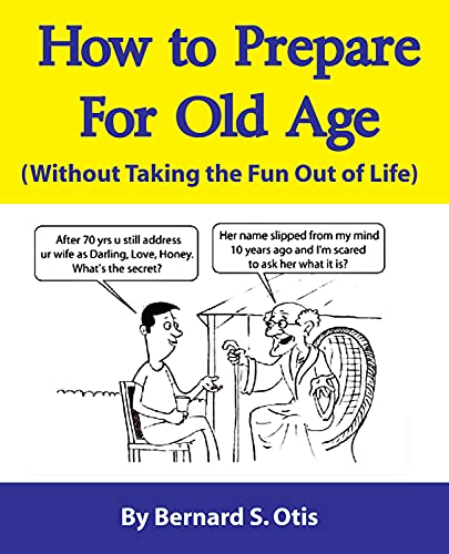 9780986195365: How to Prepare for Old Age: Without Taking the Fun Out of Life