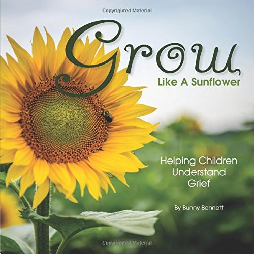 9780986195747: Grow Like A Sunflower: Helping Children Understand Grief