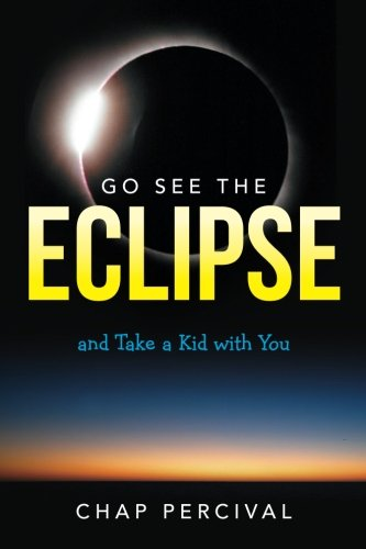 Go See The Eclipse: And Take a Kid with You: Percival, Chap