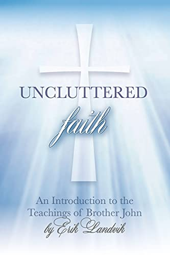 9780986199806: UNCLUTTERED FAITH: An Introduction to The Teachings of Brother John