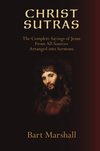 9780986203503: Christ Sutras: The Complete Sayings of Jesus from All Sources Arranged into Sermons