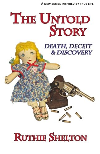 The Untold Story: Death, Deceit & Discovery : Volume 1 (The Untold Story Series): Shelton, ...
