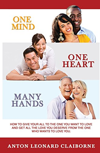 9780986217210: One Mind One Heart Many Hands -Special Edition-: How to give your all to the one you want to love and get all the love you deserve from the one who wants to love you.