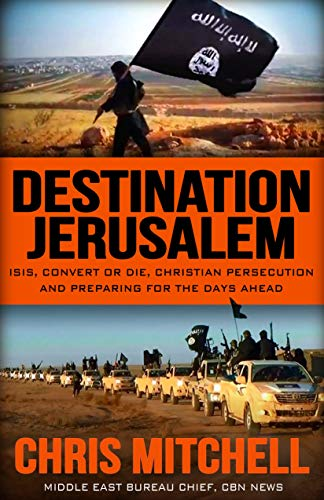 DESTINATION JERUSALEM: ISIS, Convert or Die, Christian Persecution and Preparing for the Days Ahead...