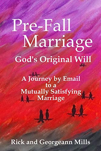 9780986223600: Pre-Fall Marriage God's Original Will - A Journey by Email to a Mutually Satisfying Marriage
