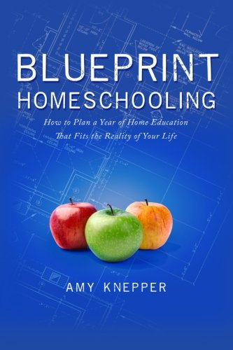 9780986224904: Blueprint Homeschooling: How to Plan a Year of Home Education That Fits the Reality of Your Life