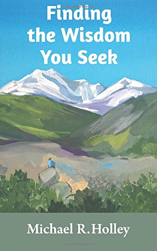 Finding the Wisdom You Seek: Hidden where you will never look (The Engager) (Volume 1): Holley, ...