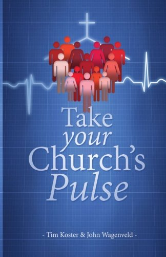Take Your Church's Pulse: Timothy Koster, John Wagenveld
