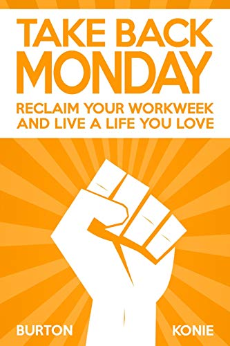 9780986231728: Take Back Monday: Reclaim your workweek and live a life you love