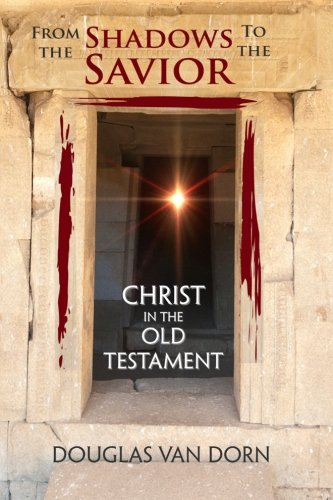 9780986237621: From the Shadows to the Savior: Christ in the Old Testament