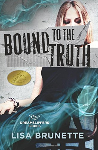 Bound to the Truth (Dreamslippers Series) (Volume 3): Lisa Brunette