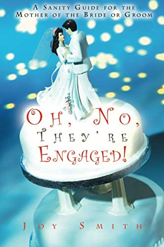 9780986242205: Oh No, They're Engaged!: A Sanity Guide for the Mother of the Bride or Groom