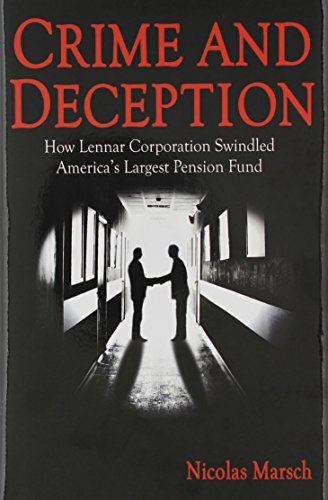 Crime and Deception: How Lennar Corporation Swindled America's Largest Pension Fund: Marsch, ...